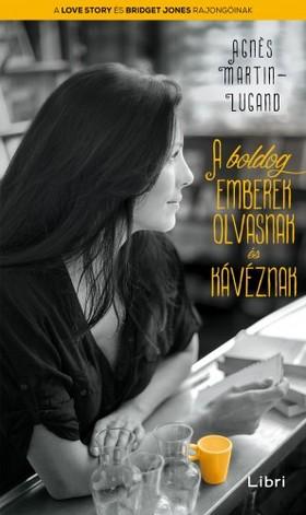 Agnes Martin-Lugand - A boldog emberek olvasnak és kávéznak [eKönyv: epub, mobi]