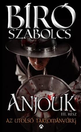Bíró Szabolcs - Anjouk III. - Az utolsó tartományúrig [eKönyv: epub, mobi]