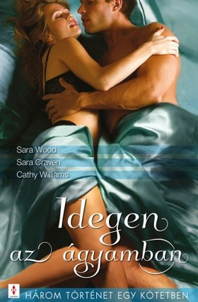 Sara Wood, Sara Craven, Cathy Williams - Idegen az ágyamban - 3 történet 1 kötetben - A Cashel-ház ura, Érzelmek vihara, A tobagói szépfiú [eKönyv: epub, mobi]