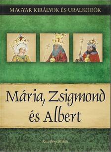 Kiss-Béry Miklós - Mária, Zsigmond és Albert [antikvár]