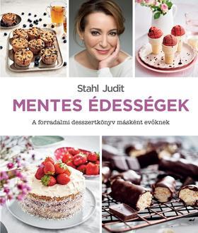Stahl Judit - Mentes édességek - A forradalmi desszertkönyv másként evőknek