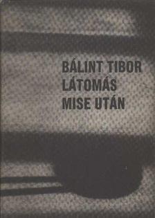 Bálint Tibor - Látomás mise után [antikvár]