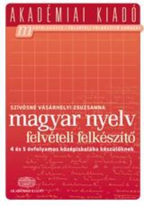 SZÍVÓSNÉ VÁSÁRHELYI ZSUZSANNA - Magyar nyelv - Felvételi felkészítő a  4 és 5 évfolyamos középiskolába készülőknek
