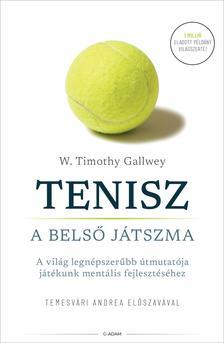 W. Timothy Gallwey - Tenisz - A belső játszma - A világ legnépszerűbb útmutatója játékunk mentális fejlesztéséhez