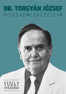 dr. Torgyán József - Visszaemlékezéseim