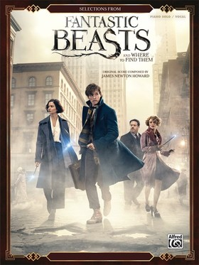 NEWTON HOWARD - FANTASTIC BEASTS, SELECTIONS FROM (PIANO SOLO / VOCAL)