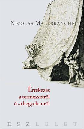 MALEBRANCHE, NICOLAS - Értekezések a természetről és a kegyelemről