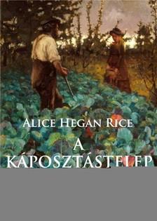 Rice Alice Hegan - A Káposztástelep [eKönyv: epub, mobi]