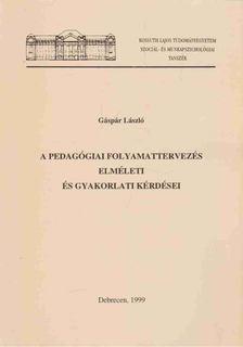 Gáspár László - A pedagógiai folyamattervezés elméleti és gyakorlati kérdései [antikvár]