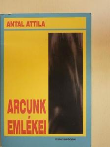 Antal Attila - Arcunk emlékei [antikvár]