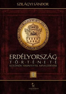 SZILÁGYI SÁNDOR - Erdélyország története különös tekintettel mívelődésére I.