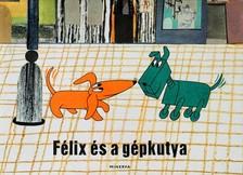 VÁRNAI GYÖRGY - Félix és a gépkutya [eKönyv: epub, mobi]