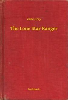 Zane Grey - The Lone Star Ranger [eKönyv: epub, mobi]