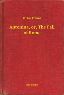 Wilkie Collins - Antonina, or, The Fall of Rome [eKönyv: epub, mobi]