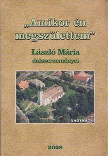 """László Mária - """"Amikor én megszülettem"""" [antikvár]"""