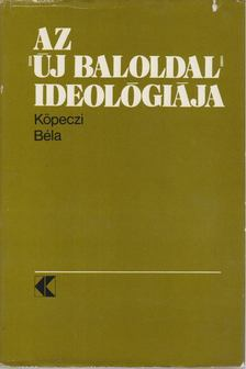 """Köpeczi Béla - Az """"új baloldal"""" ideológiája [antikvár]"""