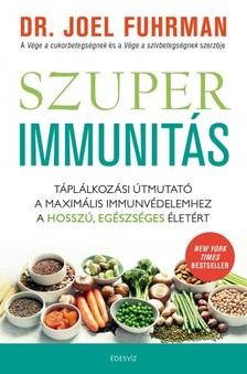 Furman Dr. Joel - Szuperimmunitás - Táplálkozási útmutató a maximális immunvédelemhez, a hosszú, egészséges életért [eKönyv: epub, mobi]