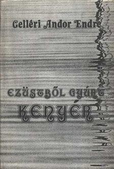 Gelléri Andor Endre - Ezüstből gyúrt kenyér [antikvár]