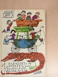Megay László - A nagyfülű krokodil [antikvár]