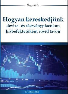 Nagy Attila - Hogyan kereskedjünk deviza- és részvénypiacokon kisbefektetőként rövid távon