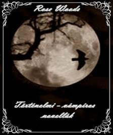 Rose Woods - Ha leszáll az éj - történelmi-vámpíros novellák [eKönyv: epub, mobi]