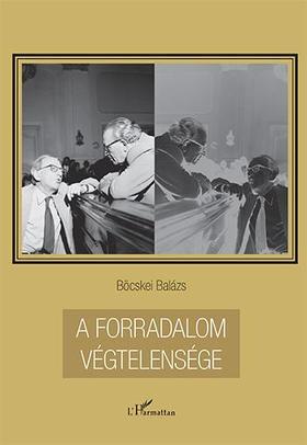Böcskei Balázs (szerk.) - A forradalom végtelensége - Lukács György politika- és társadalomelmélete