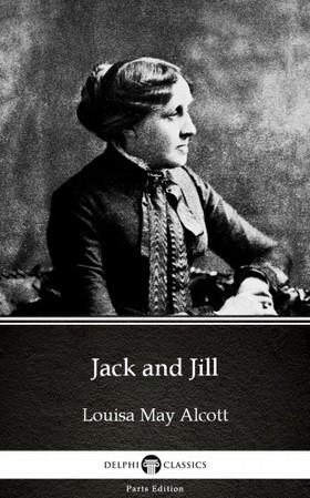 Louisa May Alcott - Jack and Jill by Louisa May Alcott (Illustrated) [eKönyv: epub, mobi]