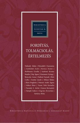 Mikusi Balázs - Rózsafalvi Zsuzsanna - Sirató Ildikó (szerk.) - Fordítás, tolmácsolás, értelmezés