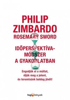 Philip Zimbardo - Rosemary Sword - Időperspektíva-módszer a gyakorlatban - Engedjük el a múltat, éljük meg a jelent és teremtsünk boldog jövőt! [eKönyv: epub, mobi]