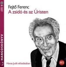 Fejtő Ferenc - A zsidó és az Úristen - Hangoskönyv