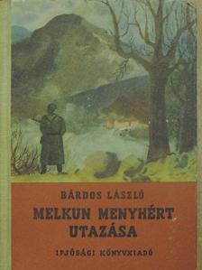 Bárdos László - Melkun Menyhért utazása [antikvár]
