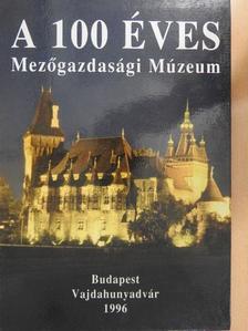 Fehér György - A 100 éves Mezőgazdasági Múzeum [antikvár]