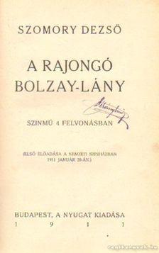 SZOMORY DEZSŐ - A rajongó Bolzay-lány [antikvár]