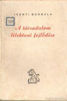 Iványi Borbála - A társadalom lélektani fejlődése [antikvár]