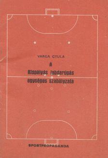 Varga Gyula - A kispályás labdarúgás egységes szabályzata [antikvár]