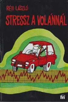 RÉTI LÁSZLÓ - Stressz a volánnál [antikvár]