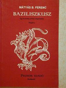 Mátyás B. Ferenc - Baziliszkusz [antikvár]