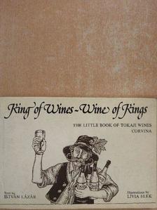 Lázár István - King of Wines - Wine of Kings [antikvár]