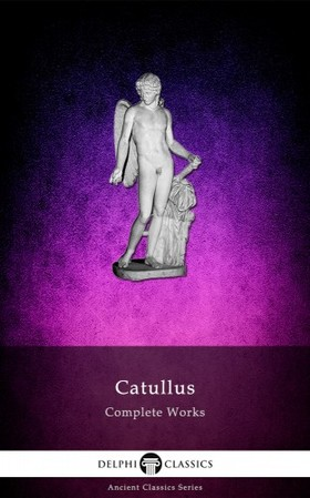 Catullus - Complete Works of Catullus (Illustrated) [eKönyv: epub, mobi]