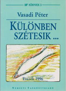 Vasadi Péter - Különben szétesik... [antikvár]