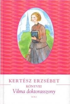 KERTÉSZ ERZSÉBET - Vilma doktorasszony