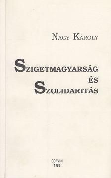 Nagy Károly - Szigetmagyarság és Szolidaritás [antikvár]
