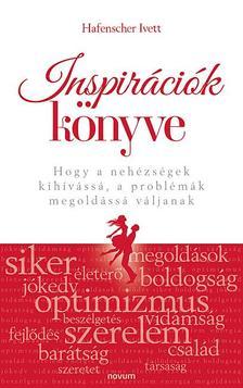 Hafenscher Ivett - Inspirációk könyve, Hogy a nehézségek kihívássá, a problémák megoldássá váljanak