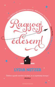 Lydia Netzer - Ragyogj, édesem!