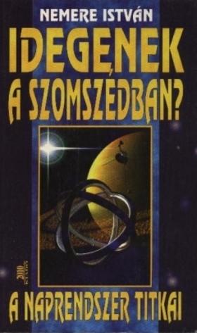 NEMERE ISTVÁN - Idegenek a szomszédban - A Naprendszer titkai [eKönyv: epub, mobi]