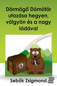Sebők Zsigmond - Dörmögő Dömötör utazása hegyen, völgyön és a nagy ládával [eKönyv: epub, mobi]