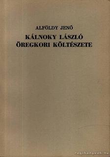 ALFÖLDY JENŐ - Kálnoky László öregkori költészete [antikvár]