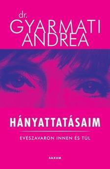 Dr.Gyarmati Andrea - Hányattatásaim