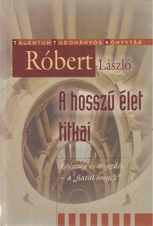 Róbert László - A hosszú élet titkai [antikvár]