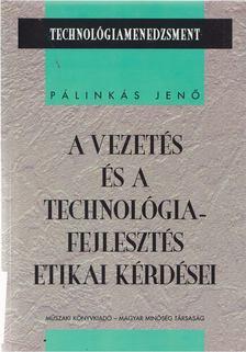 Pálinkás Jenő - A vezetés és a technológiafejlesztés etikai kérdései [antikvár]